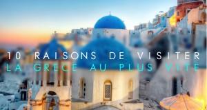 10 RAISONS DE VISITER LA GRECE AU PLUS VITE