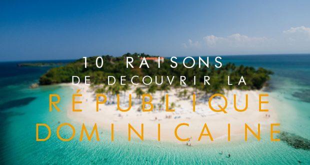 10 raisons de visiter la république dominicaine