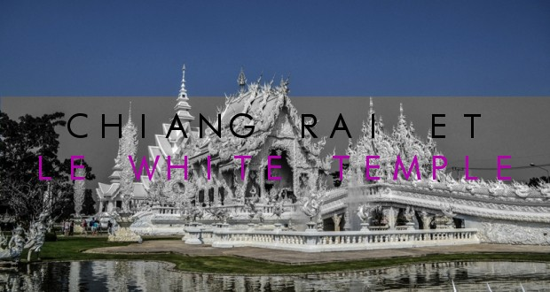 COUVERTURE chiang rai et le white temple