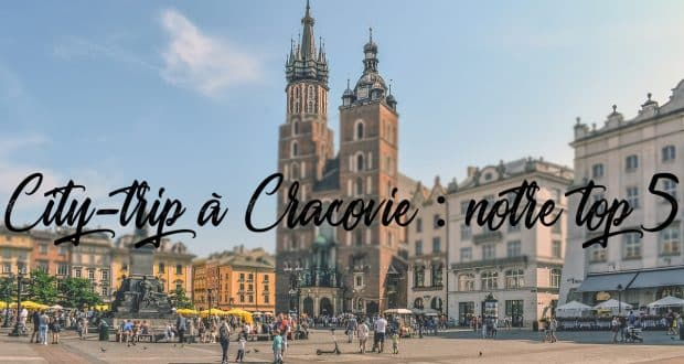 City-trip à Cracovie : notre top 5